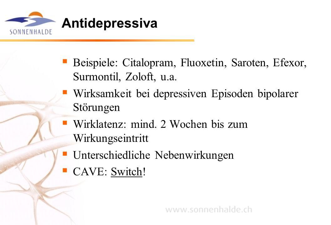Antidepressiva Beispiele: Citalopram, Fluoxetin, Saroten, Efexor, Surmontil, Zoloft, u.a. Wirksamkeit bei depressiven Episoden bipolarer Störungen.