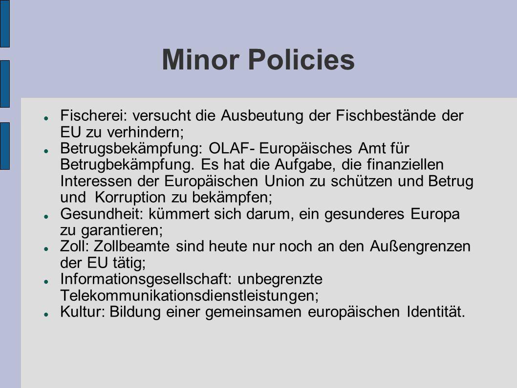 Minor Policies Fischerei: versucht die Ausbeutung der Fischbestände der EU zu verhindern;