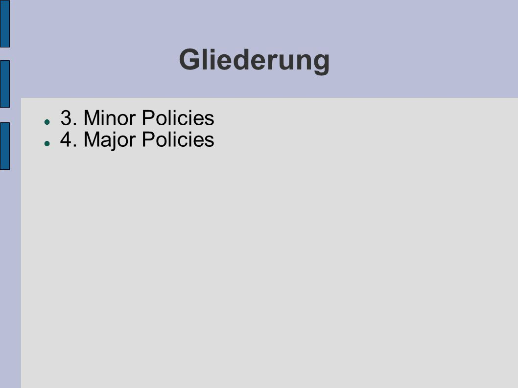 Gliederung 3. Minor Policies 4. Major Policies