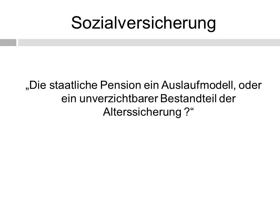 """Sozialversicherung """"Die staatliche Pension ein Auslaufmodell, oder ein unverzichtbarer Bestandteil der Alterssicherung"""