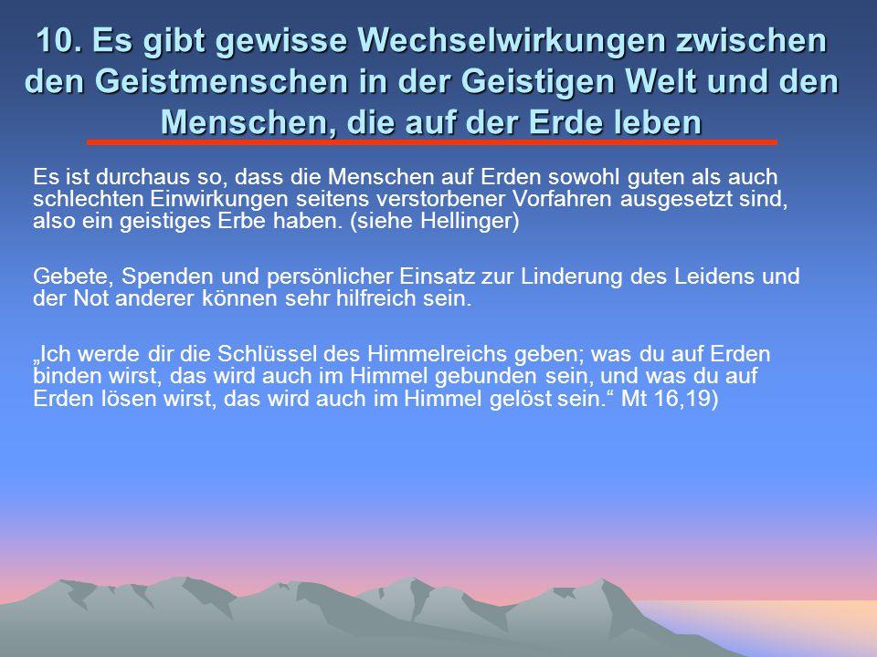 10. Es gibt gewisse Wechselwirkungen zwischen den Geistmenschen in der Geistigen Welt und den Menschen, die auf der Erde leben