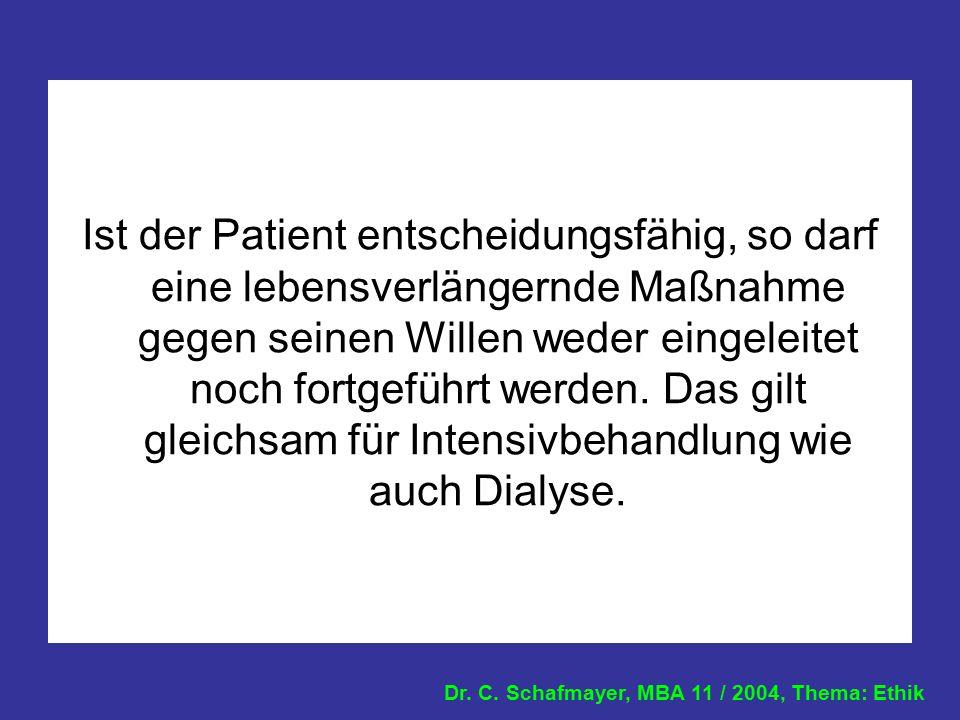 Ist der Patient entscheidungsfähig, so darf eine lebensverlängernde Maßnahme gegen seinen Willen weder eingeleitet noch fortgeführt werden.