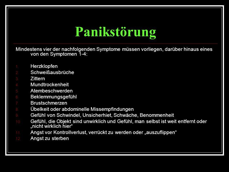 Panikstörung Mindestens vier der nachfolgenden Symptome müssen vorliegen, darüber hinaus eines von den Symptomen 1-4: