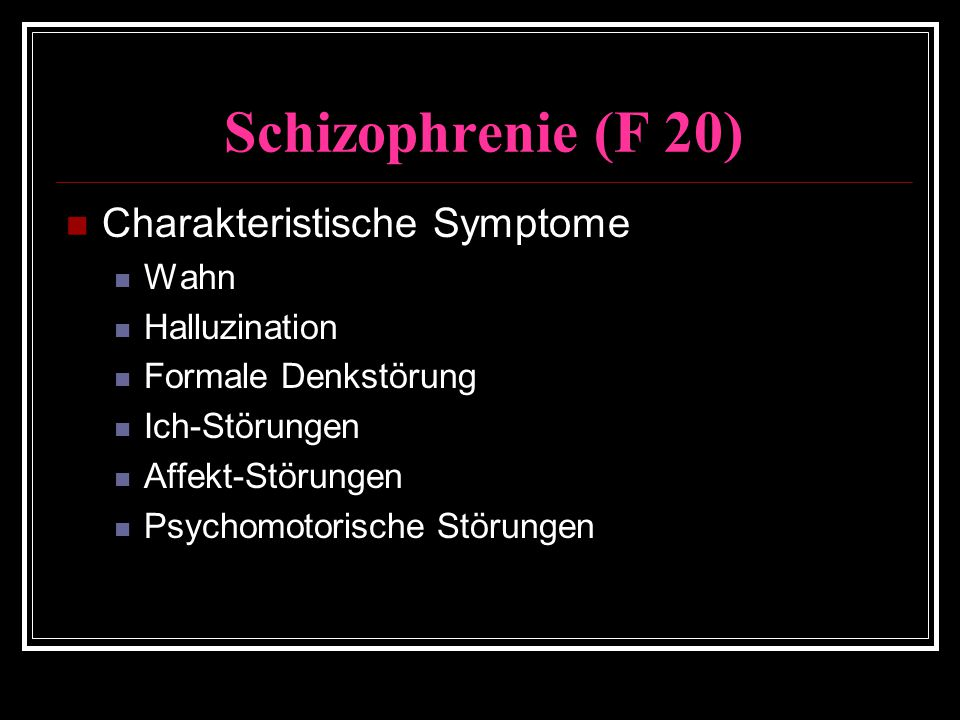 Schizophrenie (F 20) Charakteristische Symptome Wahn Halluzination