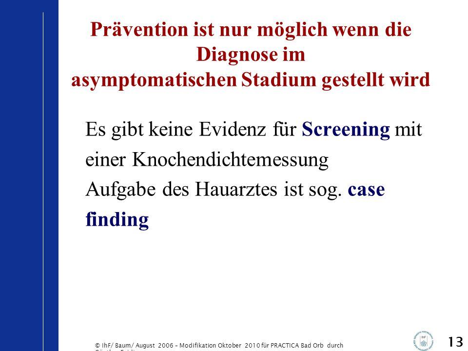 Prävention ist nur möglich wenn die Diagnose im asymptomatischen Stadium gestellt wird