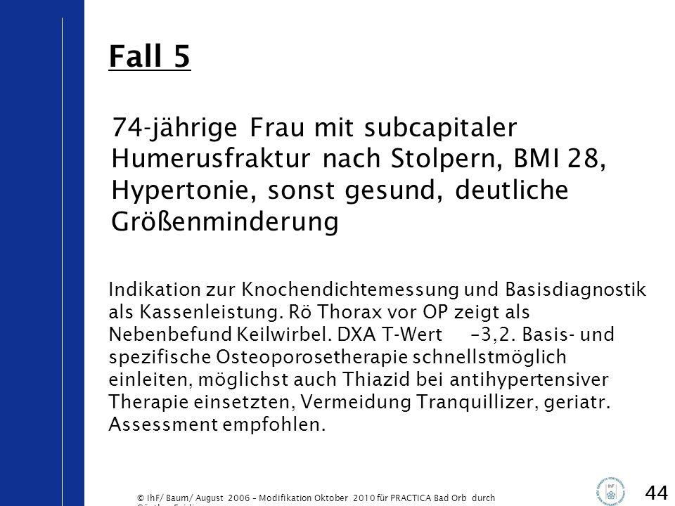 Fall 5 74-jährige Frau mit subcapitaler Humerusfraktur nach Stolpern, BMI 28, Hypertonie, sonst gesund, deutliche Größenminderung.