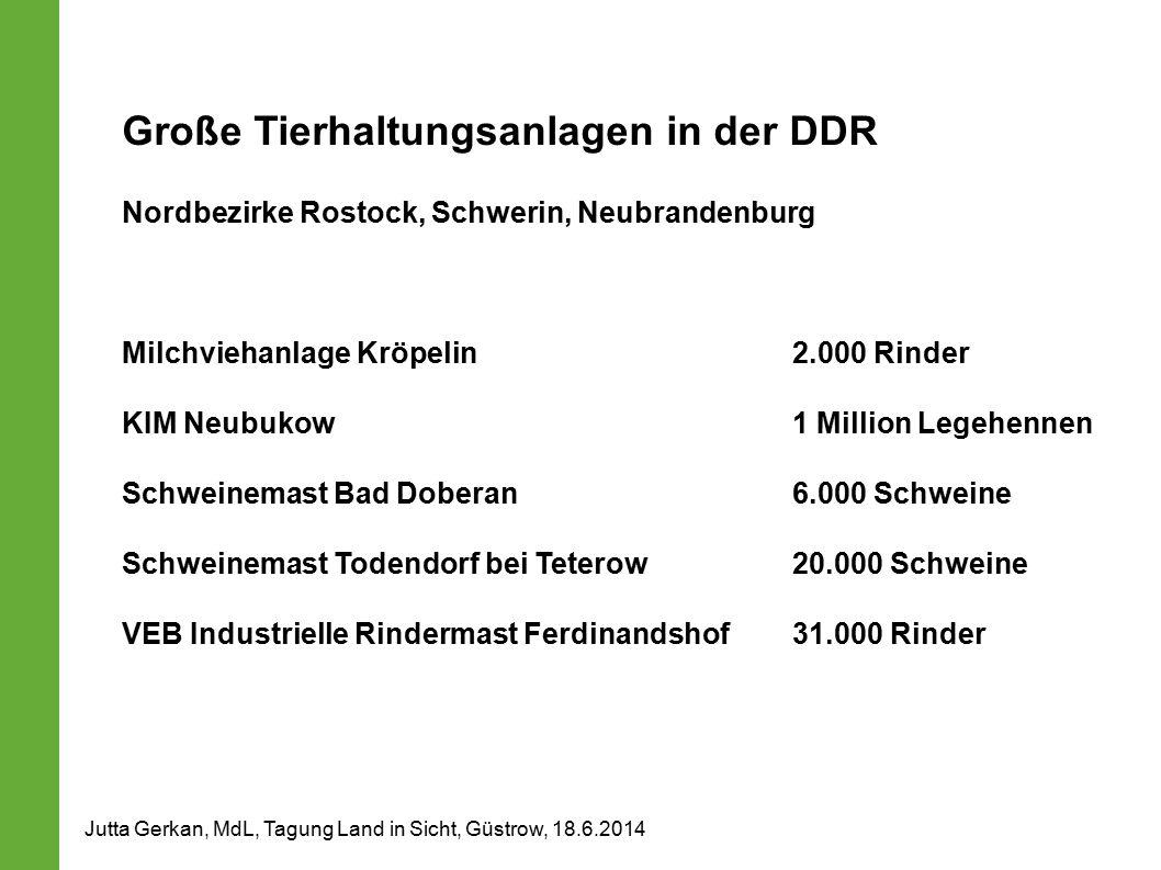 Große Tierhaltungsanlagen in der DDR Nordbezirke Rostock, Schwerin, Neubrandenburg Milchviehanlage Kröpelin 2.000 Rinder KIM Neubukow 1 Million Legehennen Schweinemast Bad Doberan 6.000 Schweine Schweinemast Todendorf bei Teterow 20.000 Schweine VEB Industrielle Rindermast Ferdinandshof 31.000 Rinder