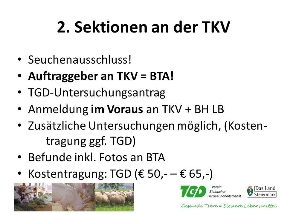 2. Sektionen an der TKV Seuchenausschluss! Auftraggeber an TKV = BTA!