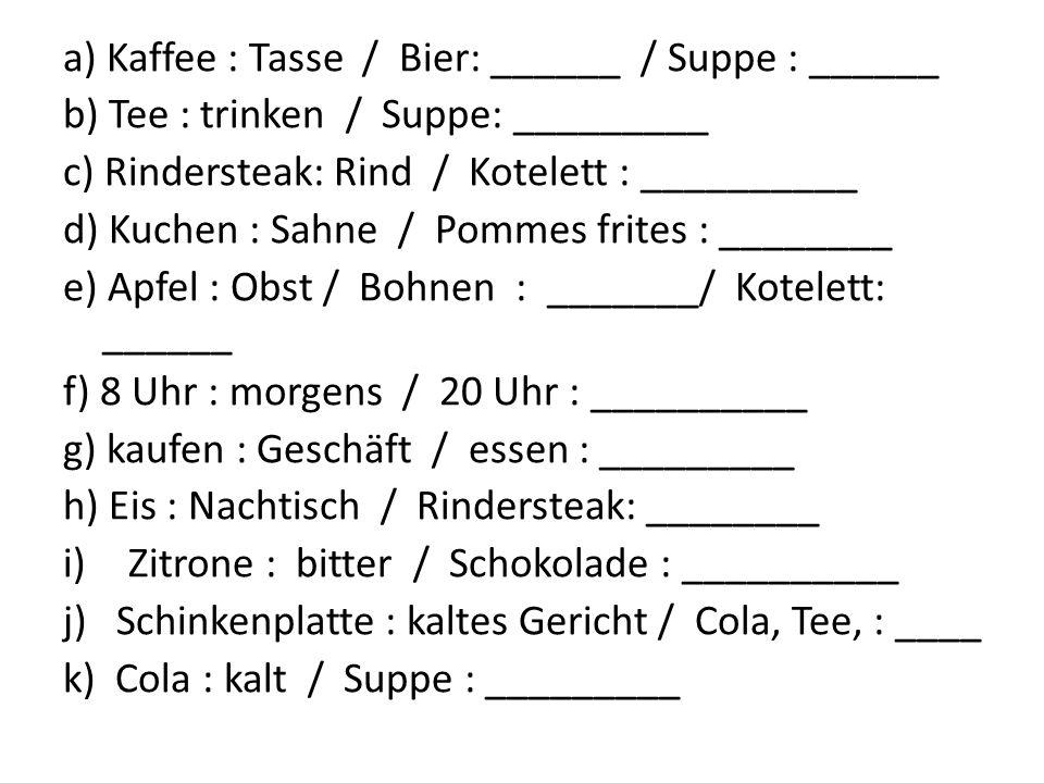 a) Kaffee : Tasse / Bier: ______ / Suppe : ______