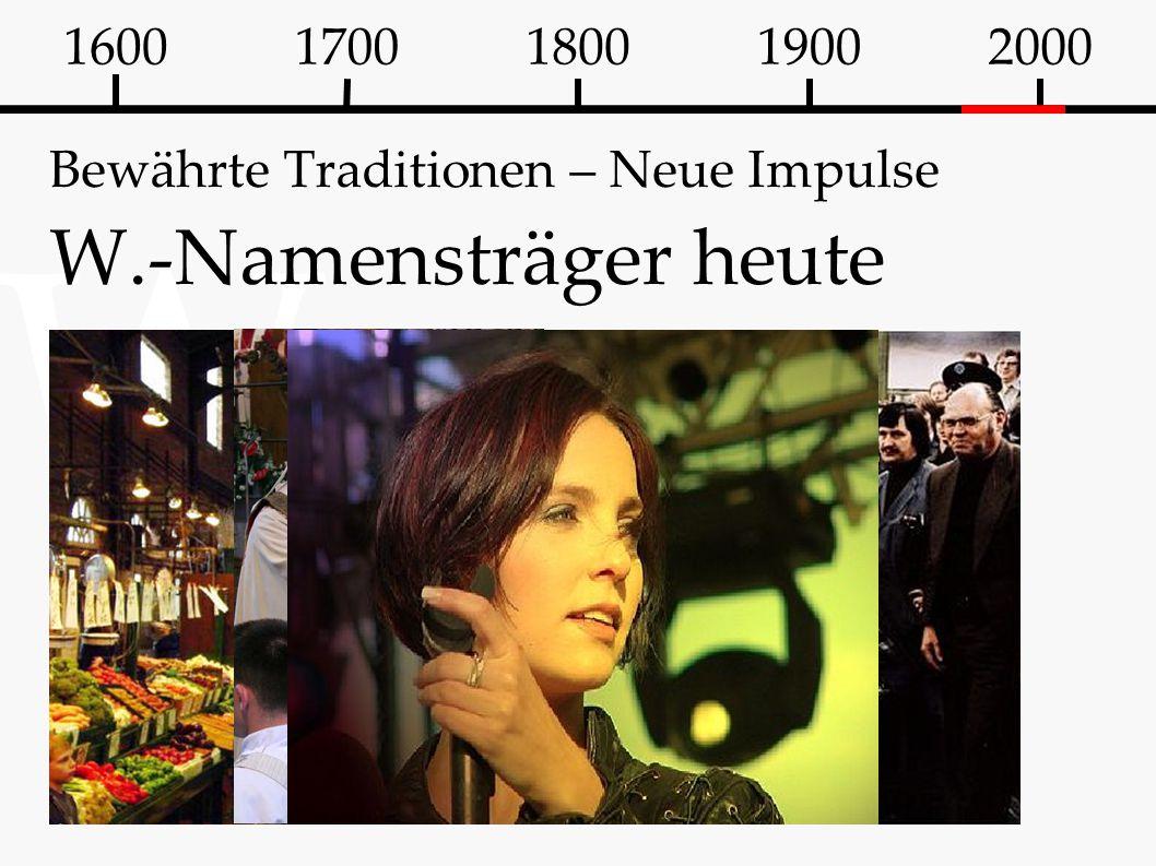 Bewährte Traditionen – Neue Impulse W.-Namensträger heute