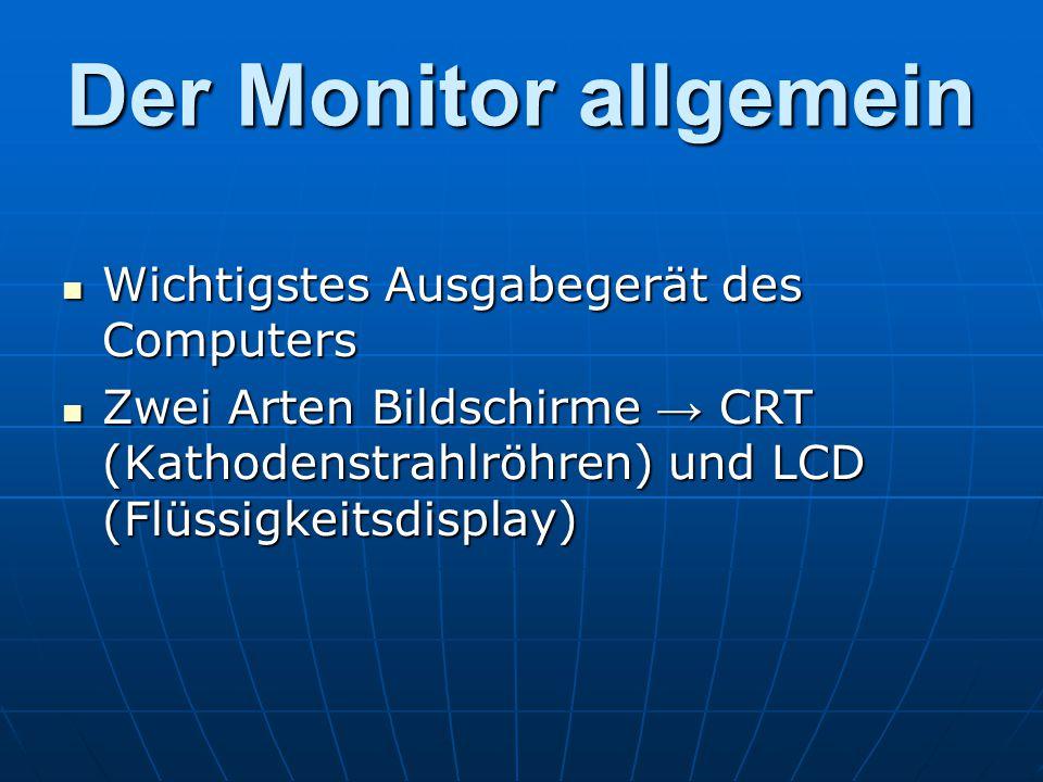 Der Monitor allgemein Wichtigstes Ausgabegerät des Computers