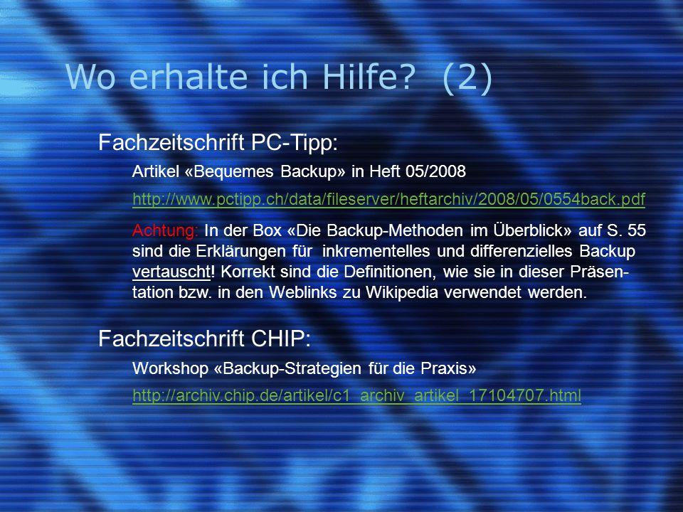 Wo erhalte ich Hilfe (2) Fachzeitschrift PC-Tipp: Artikel «Bequemes Backup» in Heft 05/2008.