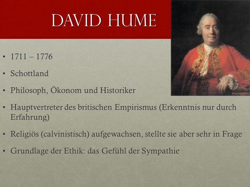 David Hume 1711 – 1776 Schottland Philosoph, Ökonom und Historiker
