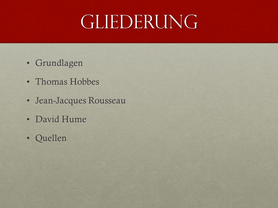 Gliederung Grundlagen Thomas Hobbes Jean-Jacques Rousseau David Hume