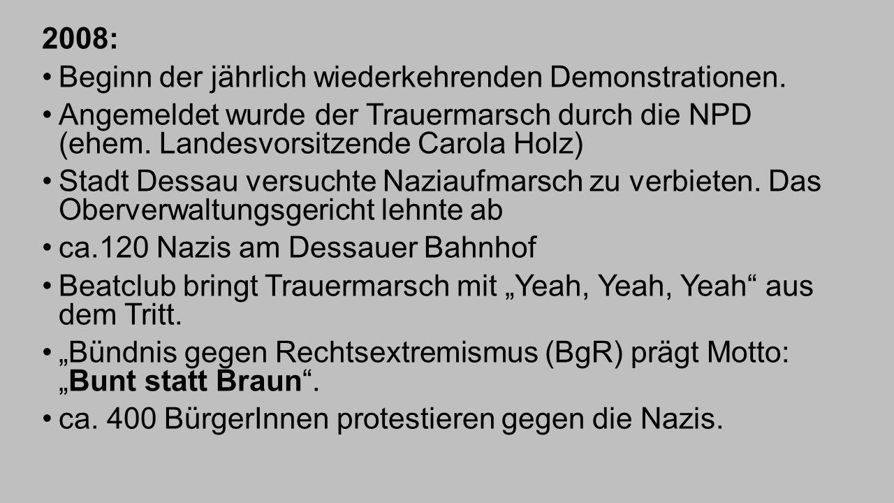 2008: Beginn der jährlich wiederkehrenden Demonstrationen. Angemeldet wurde der Trauermarsch durch die NPD (ehem. Landesvorsitzende Carola Holz)