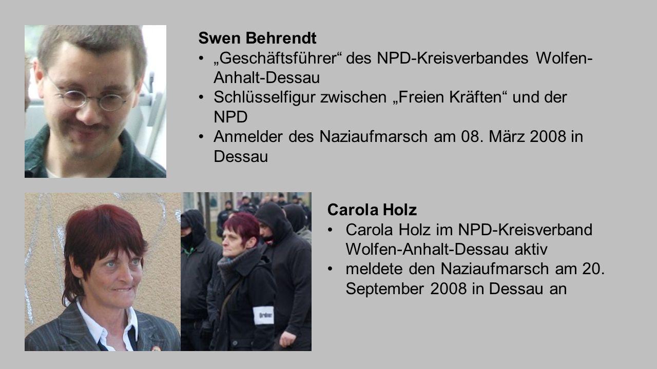 """Swen Behrendt """"Geschäftsführer des NPD-Kreisverbandes Wolfen-Anhalt-Dessau. Schlüsselfigur zwischen """"Freien Kräften und der NPD."""