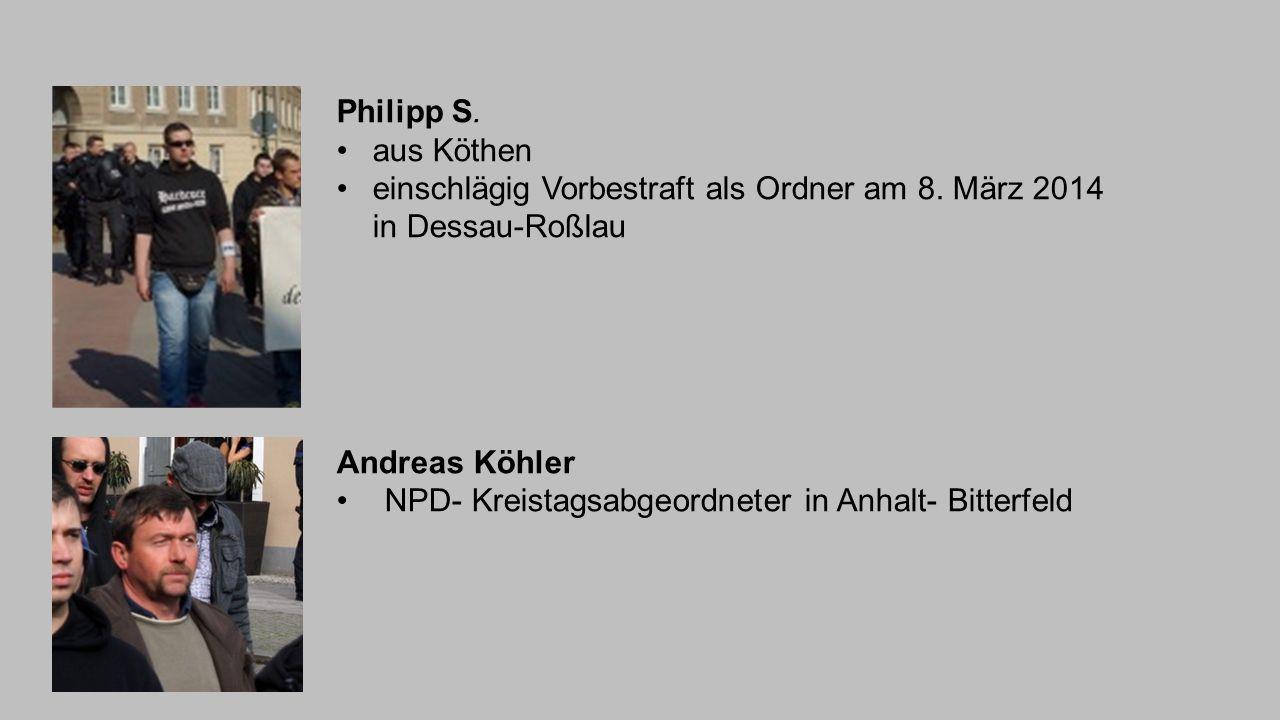 Philipp S. aus Köthen. einschlägig Vorbestraft als Ordner am 8. März 2014 in Dessau-Roßlau. Andreas Köhler.