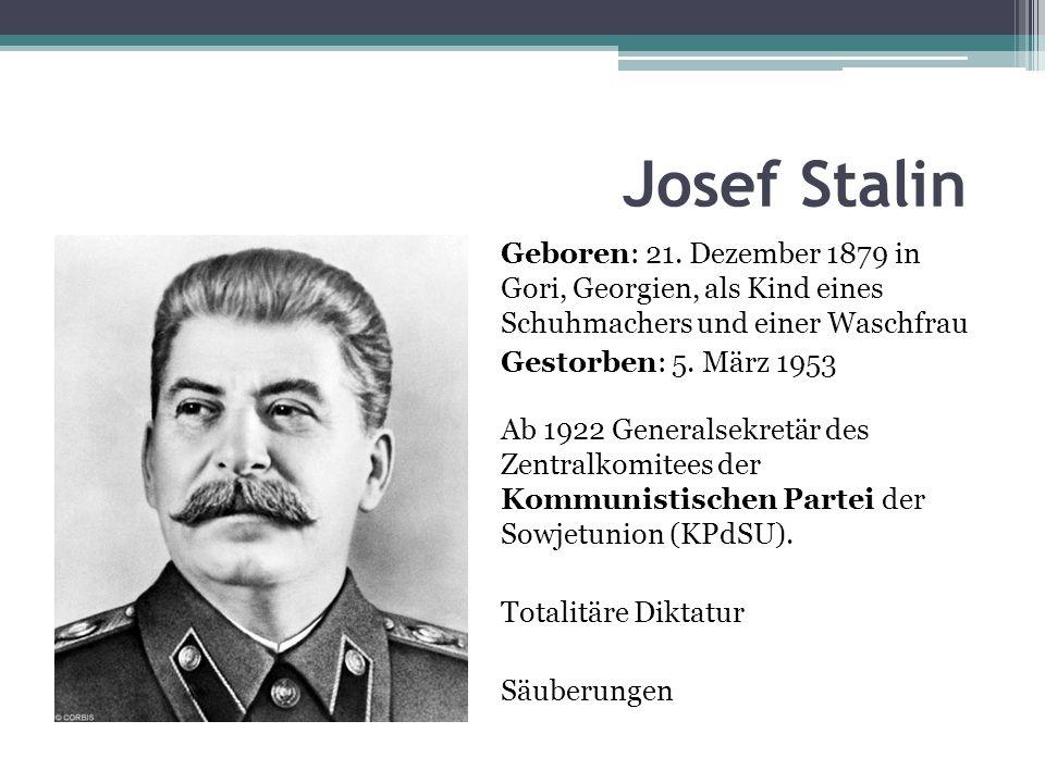 Josef Stalin Geboren: 21. Dezember 1879 in Gori, Georgien, als Kind eines Schuhmachers und einer Waschfrau.