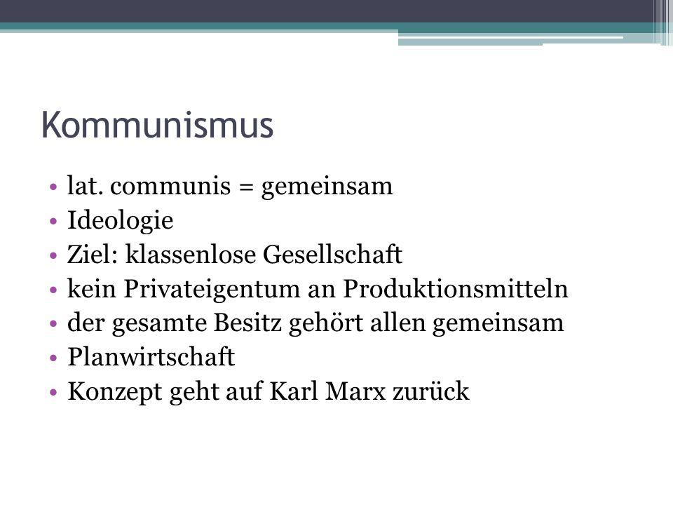 Kommunismus lat. communis = gemeinsam Ideologie