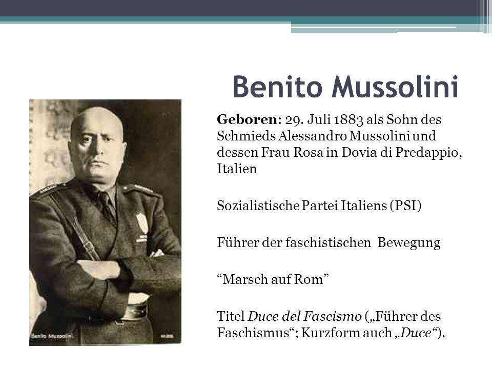 Benito Mussolini Geboren: 29. Juli 1883 als Sohn des Schmieds Alessandro Mussolini und dessen Frau Rosa in Dovia di Predappio, Italien.