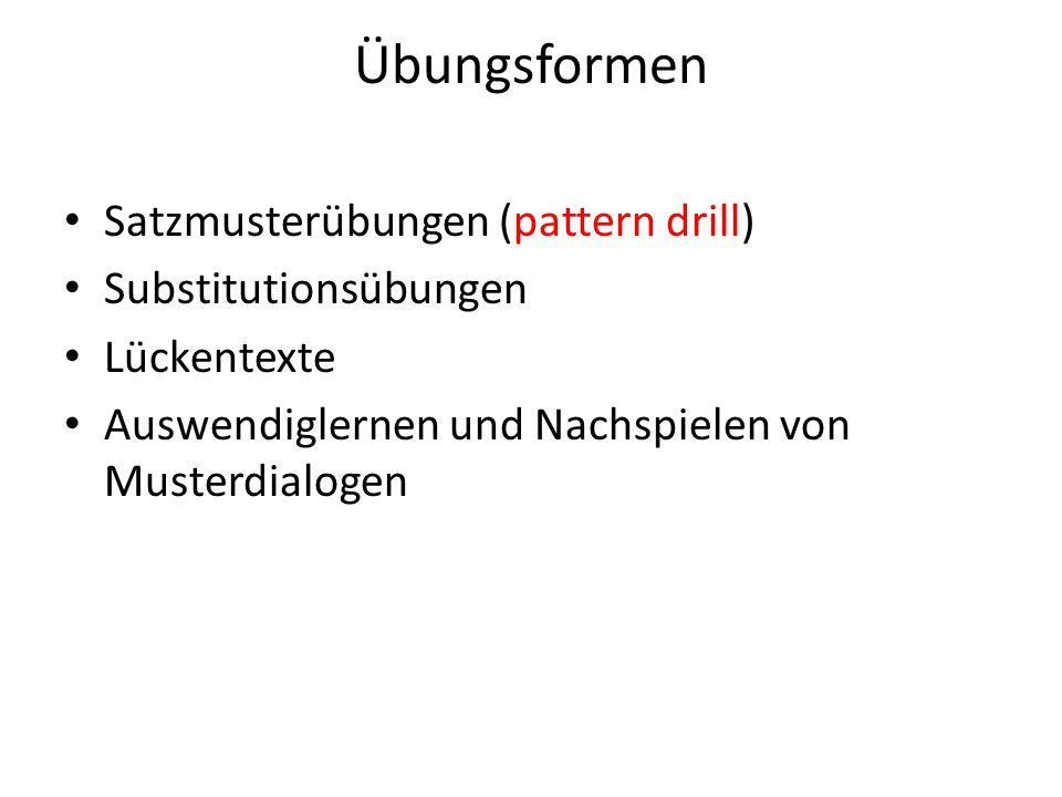 Übungsformen Satzmusterübungen (pattern drill) Substitutionsübungen