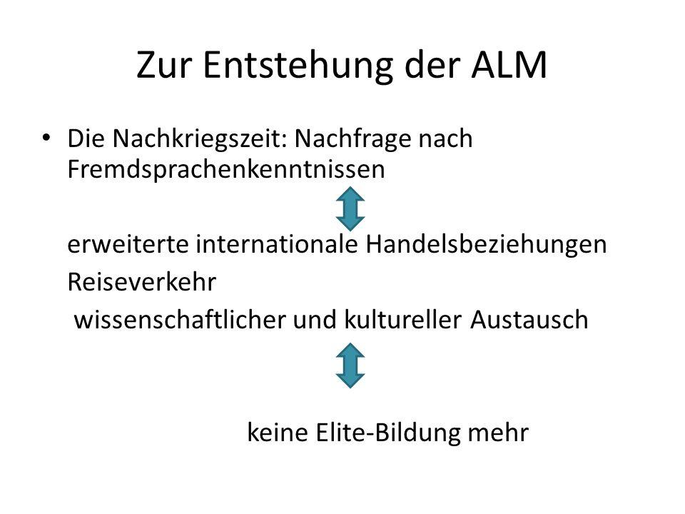 Zur Entstehung der ALM Die Nachkriegszeit: Nachfrage nach Fremdsprachenkenntnissen. erweiterte internationale Handelsbeziehungen.