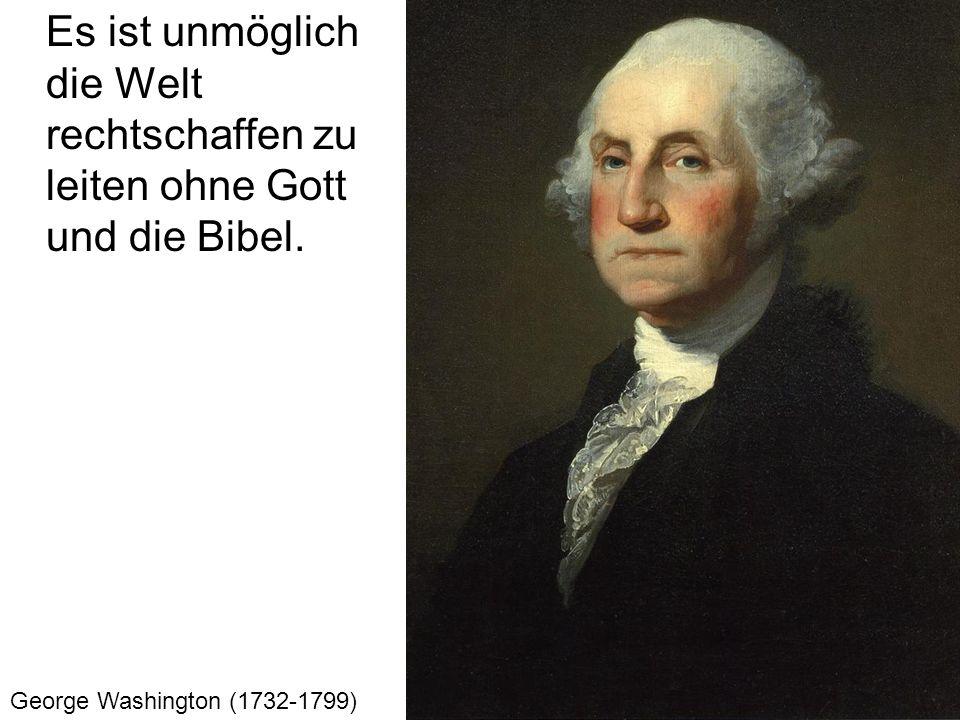 Es ist unmöglich die Welt rechtschaffen zu leiten ohne Gott und die Bibel.