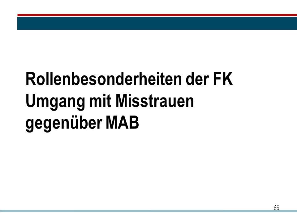 Rollenbesonderheiten der FK Umgang mit Misstrauen gegenüber MAB