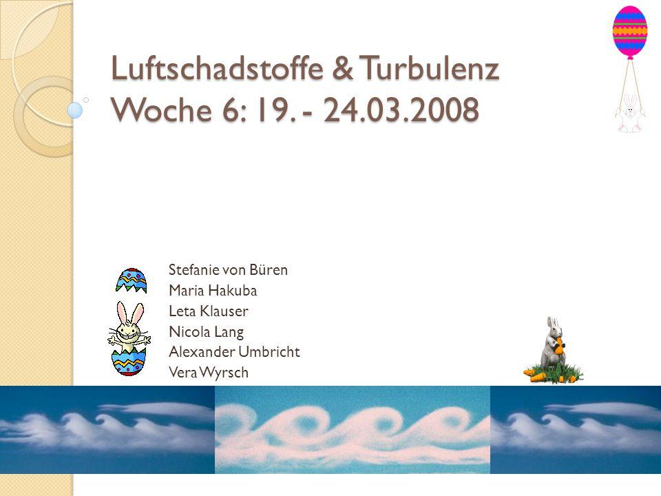 Luftschadstoffe & Turbulenz Woche 6: 19. - 24.03.2008