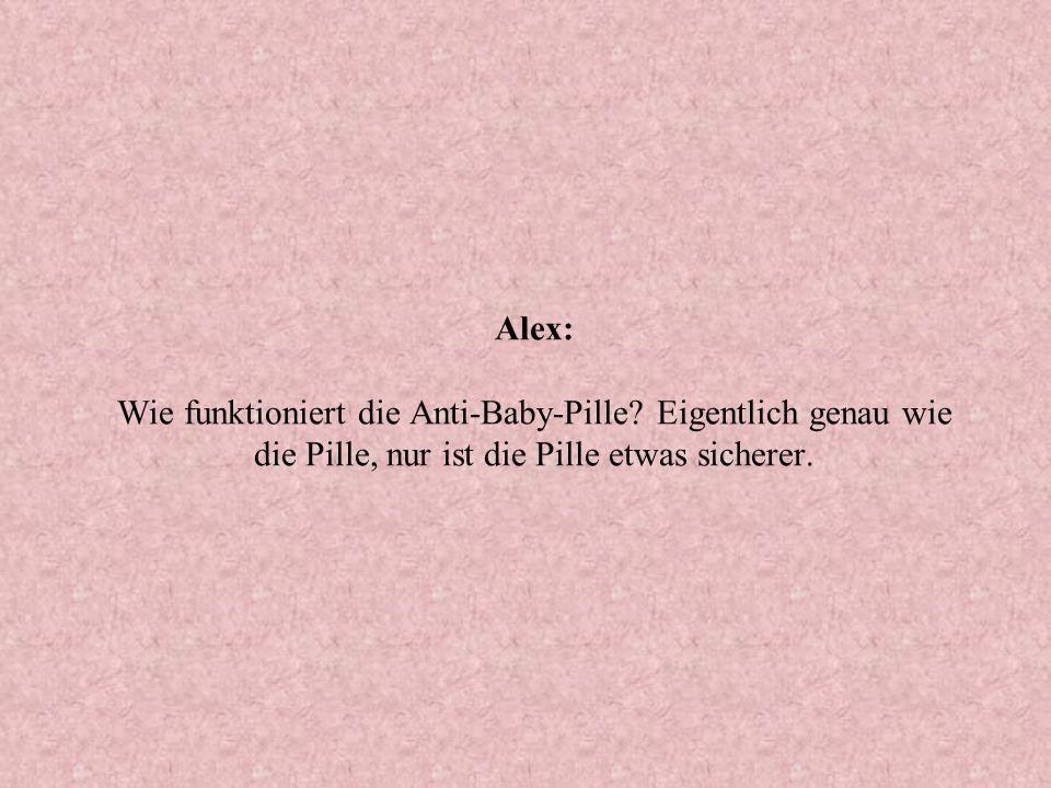 Alex: Wie funktioniert die Anti-Baby-Pille