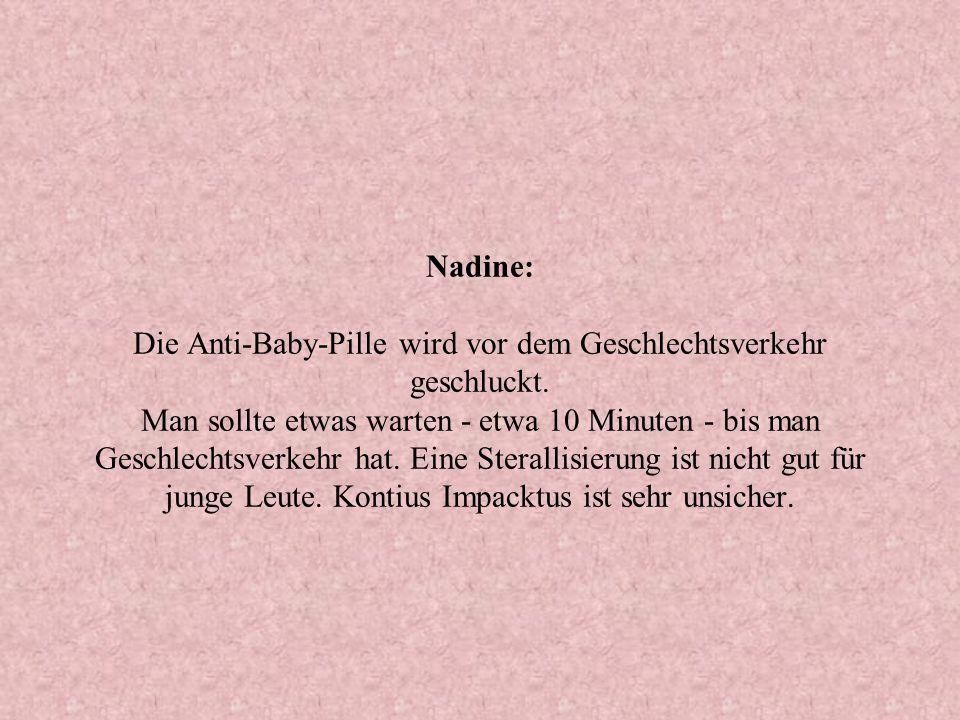 Nadine: Die Anti-Baby-Pille wird vor dem Geschlechtsverkehr geschluckt