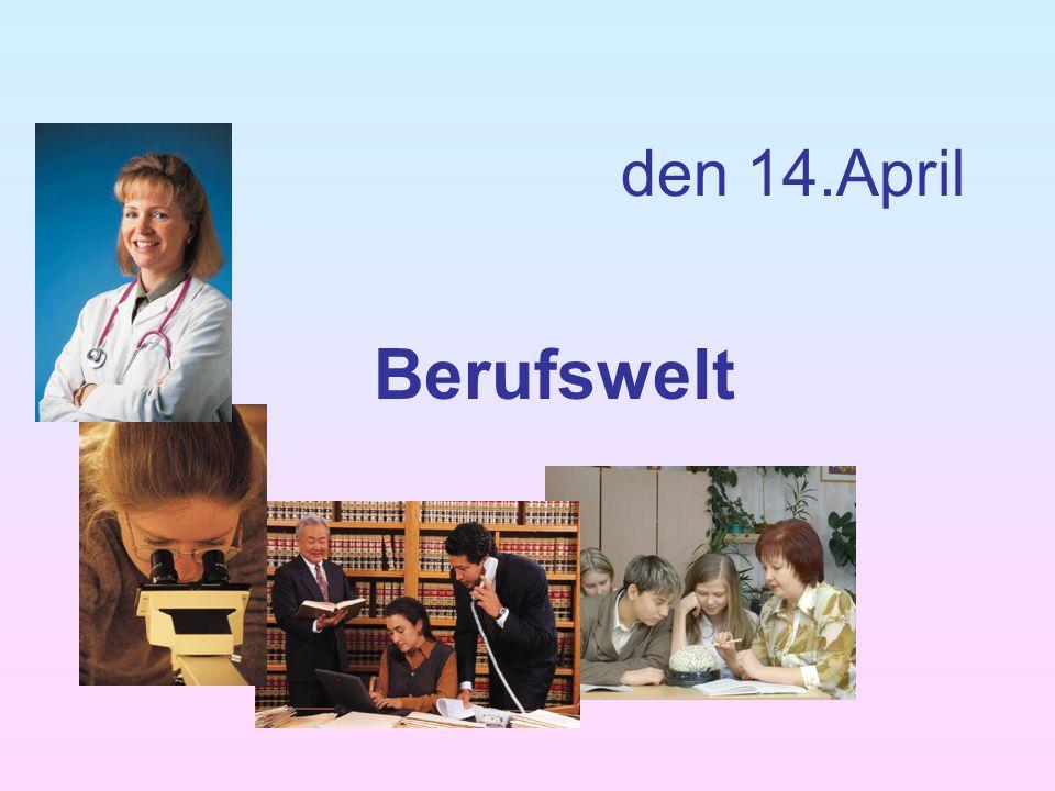 den 14.April Berufswelt
