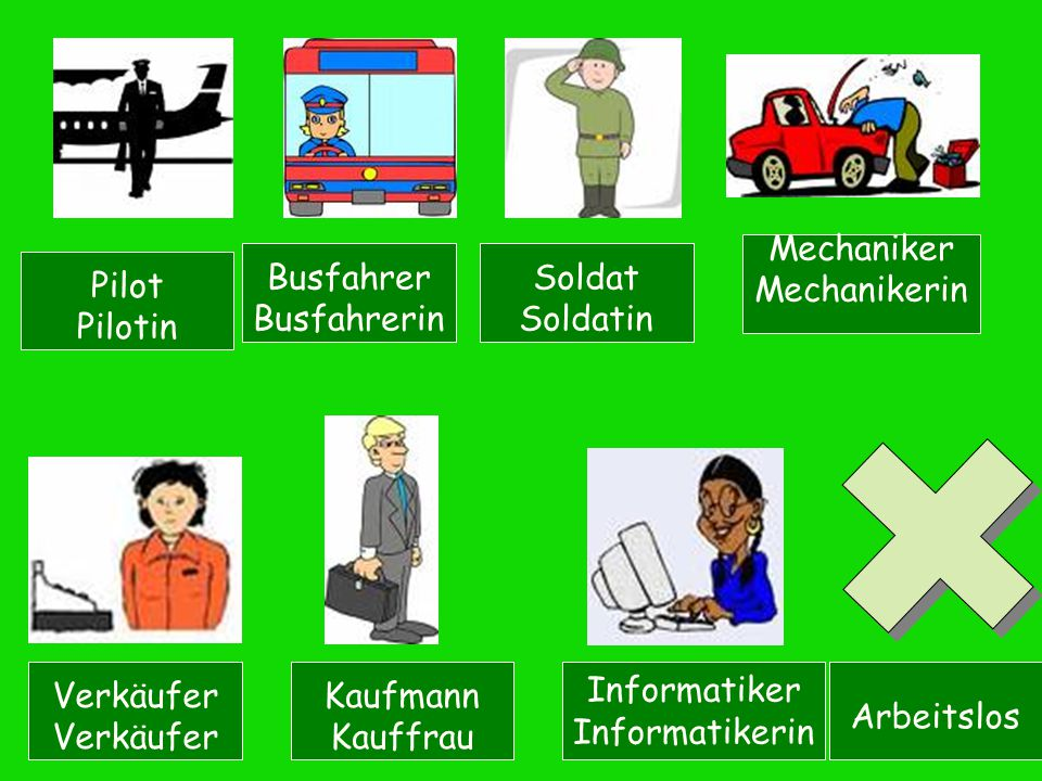 Mechaniker Mechanikerin. Busfahrer. Busfahrerin. Soldat. Soldatin. Pilot. Pilotin. Verkäufer.