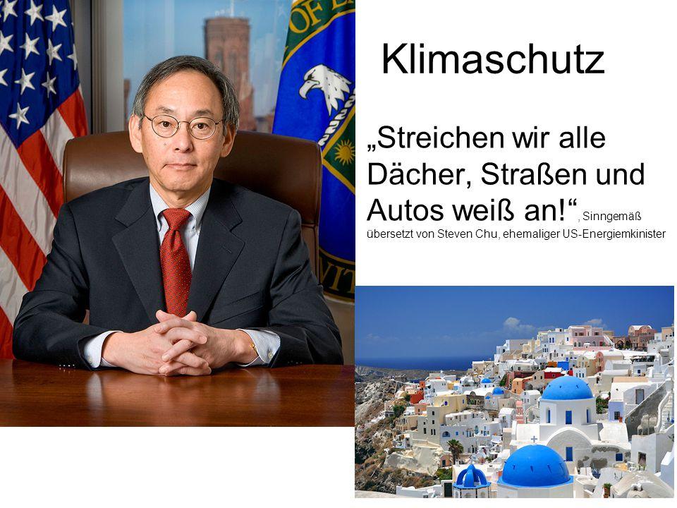 """Klimaschutz """"Streichen wir alle Dächer, Straßen und Autos weiß an! , Sinngemäß übersetzt von Steven Chu, ehemaliger US-Energiemkinister."""
