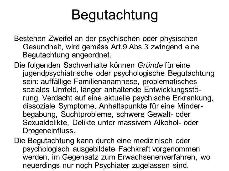 Begutachtung Bestehen Zweifel an der psychischen oder physischen Gesundheit, wird gemäss Art.9 Abs.3 zwingend eine Begutachtung angeordnet.