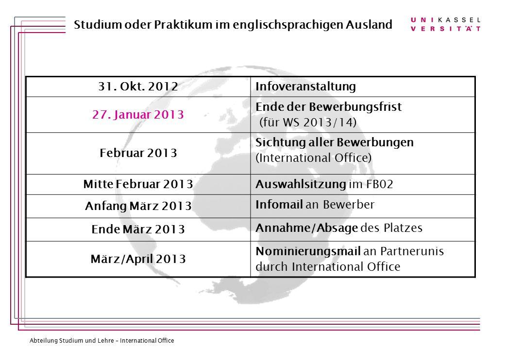 31. Okt. 2012 Infoveranstaltung. 27. Januar 2013. Ende der Bewerbungsfrist. (für WS 2013/14) Februar 2013.