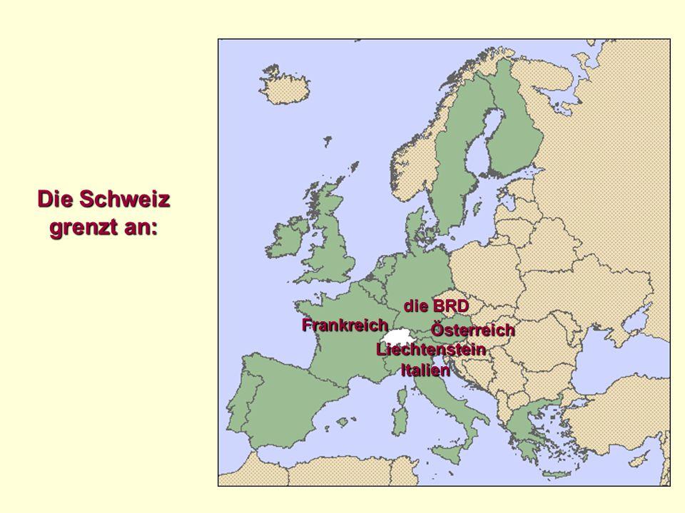 Die Schweiz grenzt an: die BRD Frankreich Österreich Liechtenstein