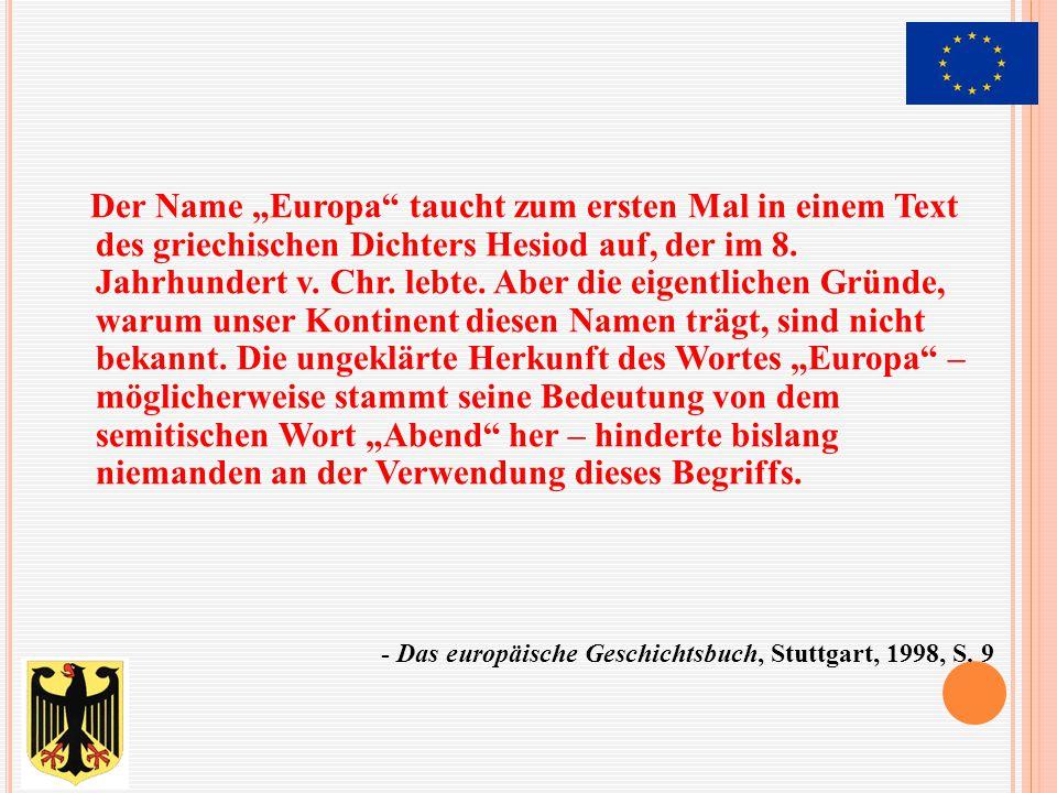 """Der Name """"Europa taucht zum ersten Mal in einem Text des griechischen Dichters Hesiod auf, der im 8. Jahrhundert v. Chr. lebte. Aber die eigentlichen Gründe, warum unser Kontinent diesen Namen trägt, sind nicht bekannt. Die ungeklärte Herkunft des Wortes """"Europa – möglicherweise stammt seine Bedeutung von dem semitischen Wort """"Abend her – hinderte bislang niemanden an der Verwendung dieses Begriffs."""