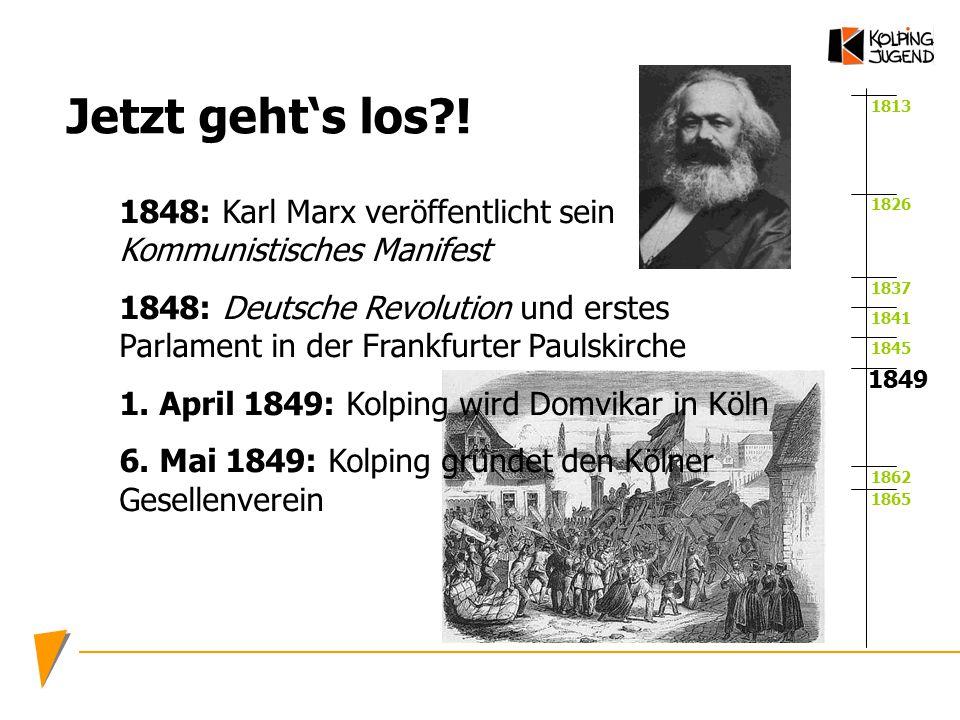 Jetzt geht's los ! 1813. 1848: Karl Marx veröffentlicht sein Kommunistisches Manifest.
