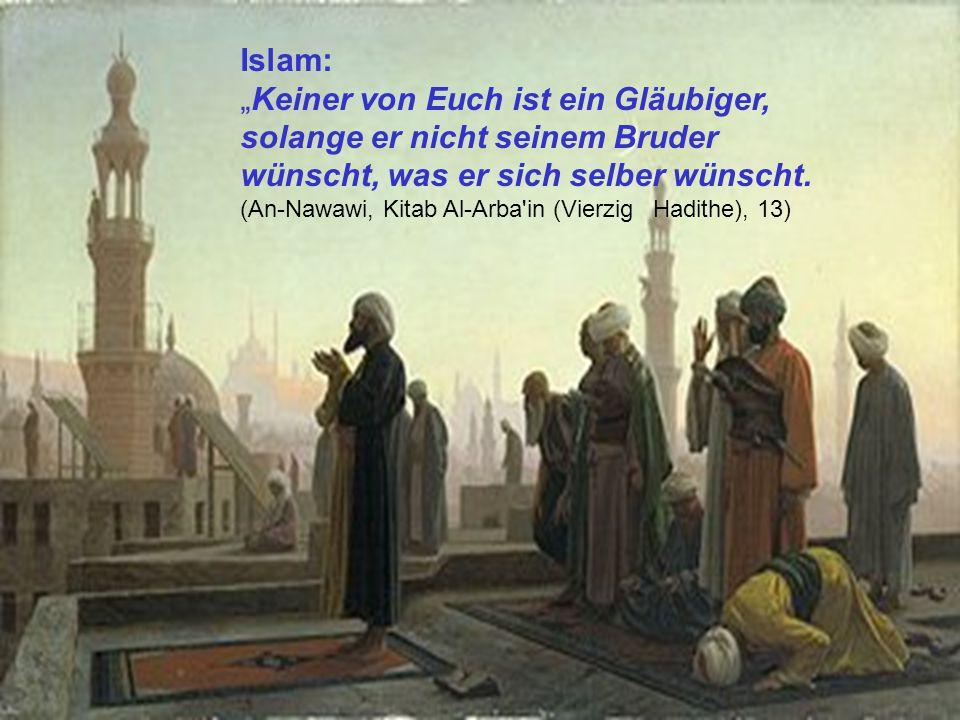 """Islam: """"Keiner von Euch ist ein Gläubiger, solange er nicht seinem Bruder wünscht, was er sich selber wünscht."""