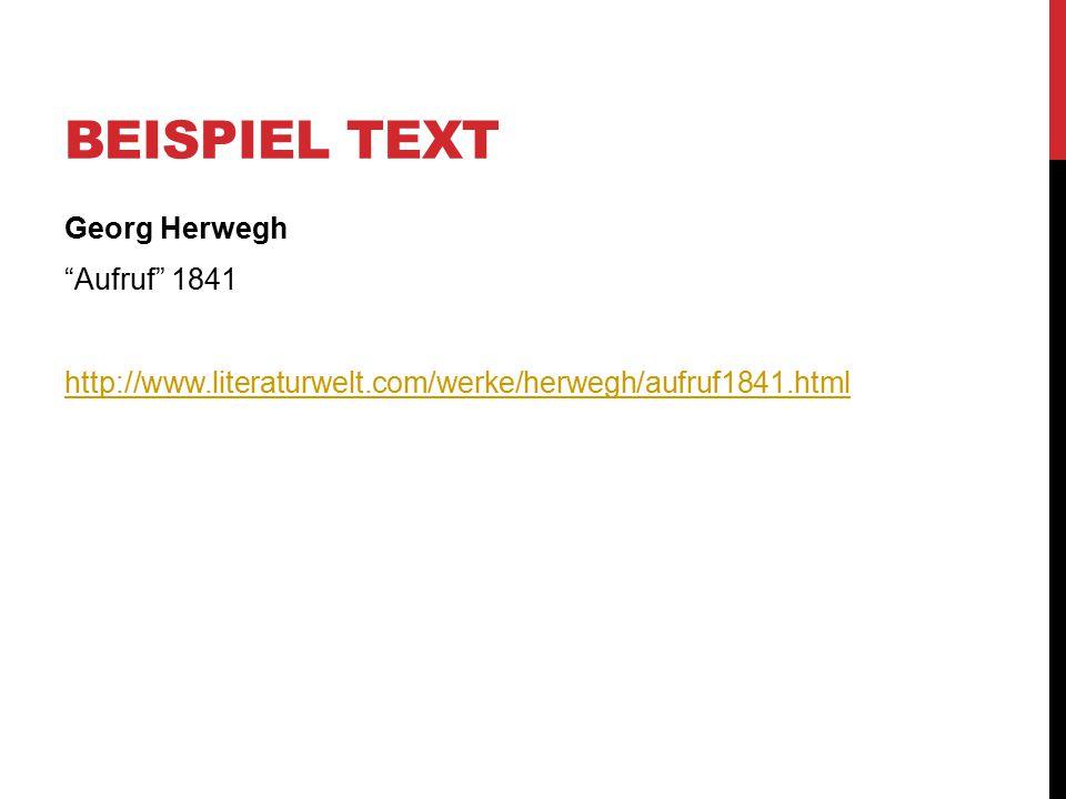 Beispiel Text Georg Herwegh Aufruf 1841 http://www.literaturwelt.com/werke/herwegh/aufruf1841.html