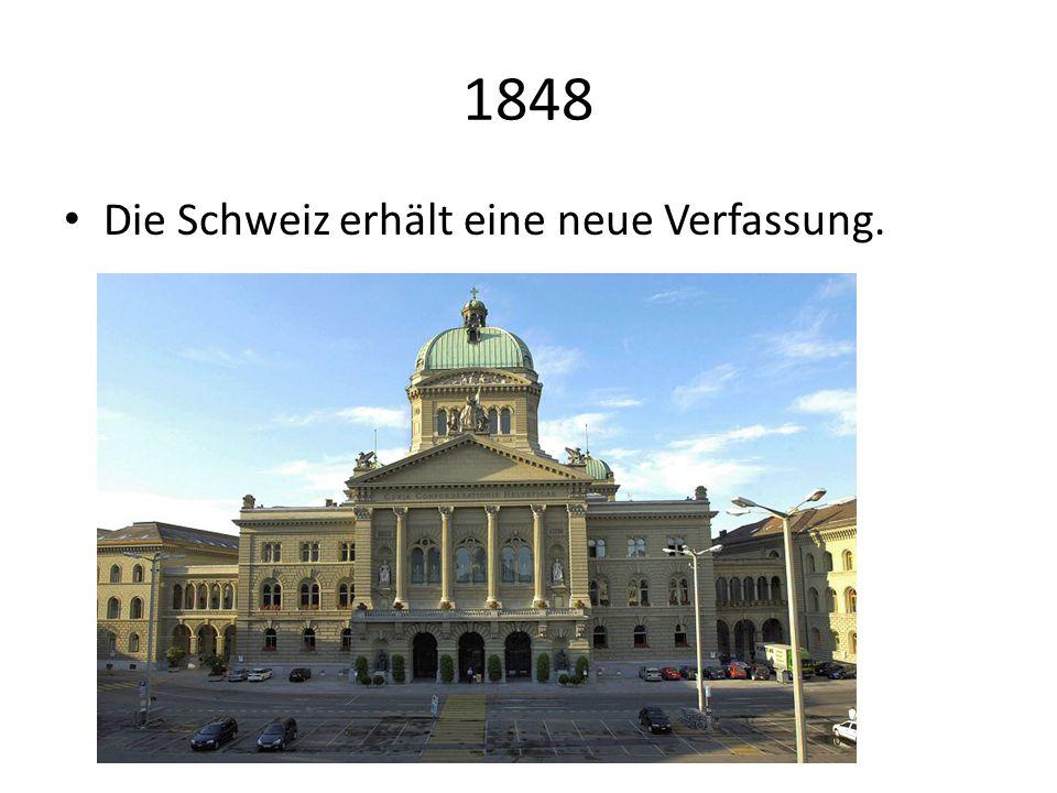 1848 Die Schweiz erhält eine neue Verfassung.