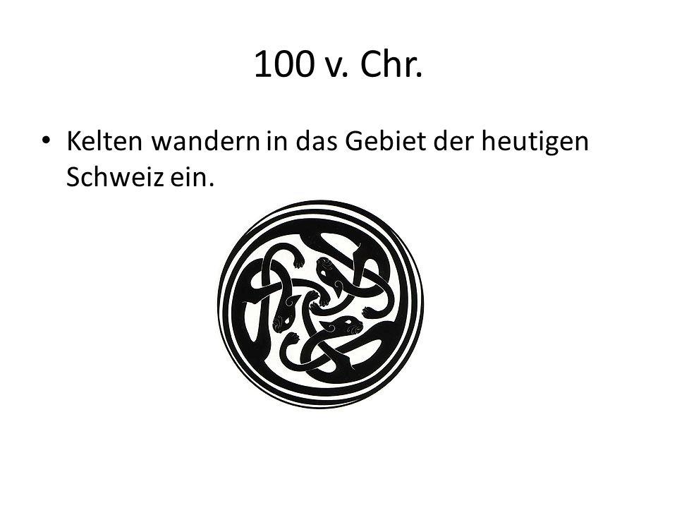 100 v. Chr. Kelten wandern in das Gebiet der heutigen Schweiz ein.