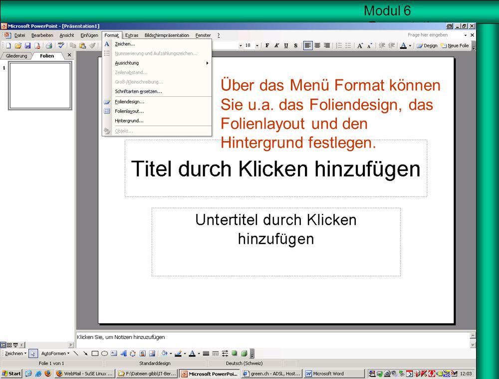 Startbildschirm Über das Menü Format können Sie u.a.
