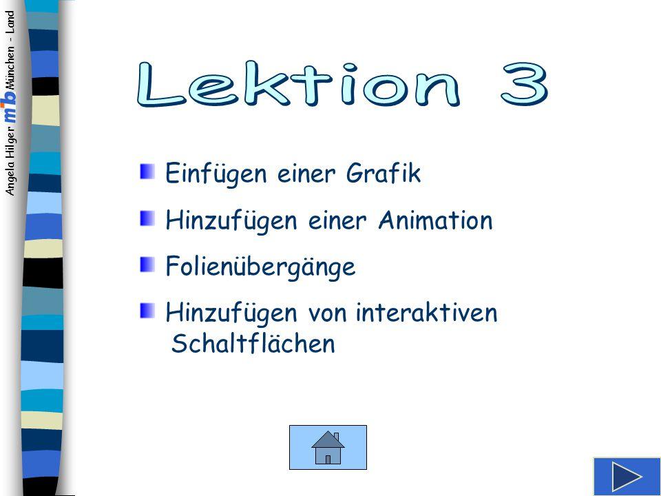 Lektion 3 Einfügen einer Grafik Hinzufügen einer Animation