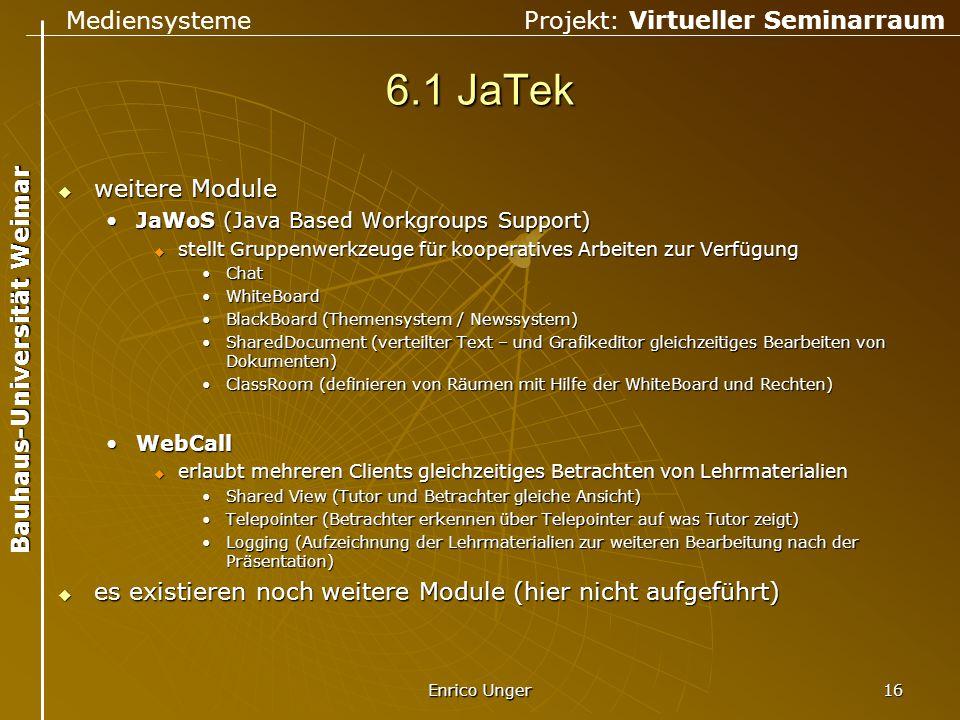 6.1 JaTek weitere Module. JaWoS (Java Based Workgroups Support) stellt Gruppenwerkzeuge für kooperatives Arbeiten zur Verfügung.