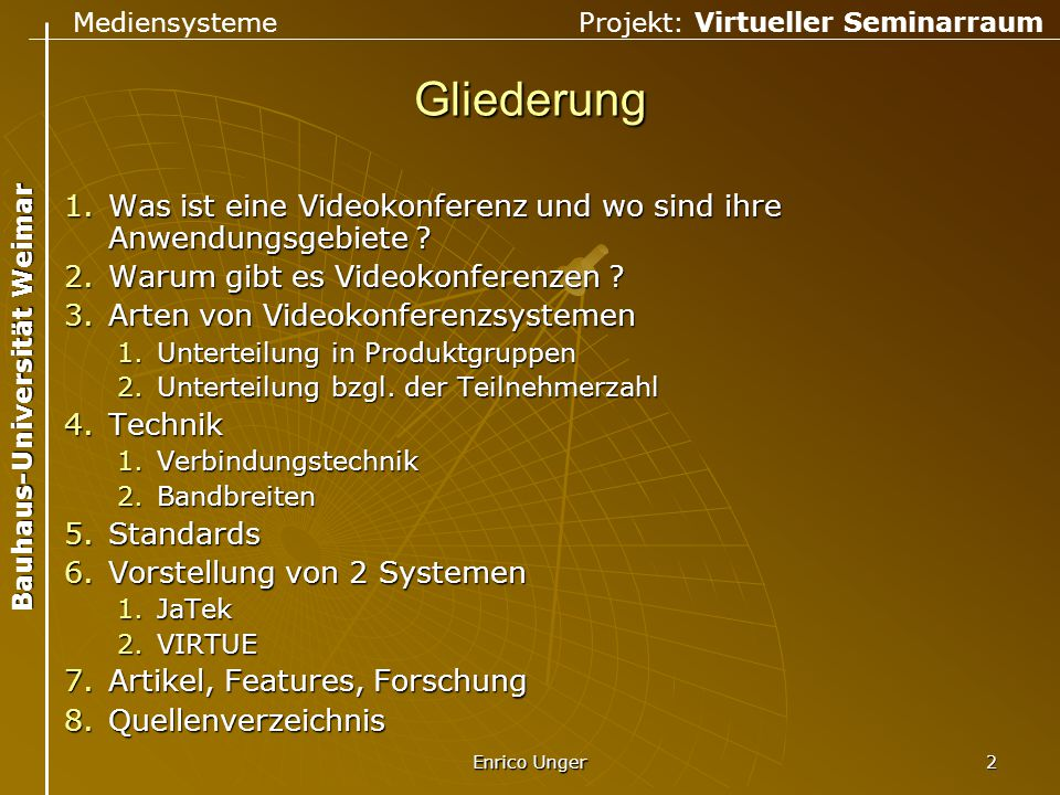 Gliederung Was ist eine Videokonferenz und wo sind ihre Anwendungsgebiete Warum gibt es Videokonferenzen