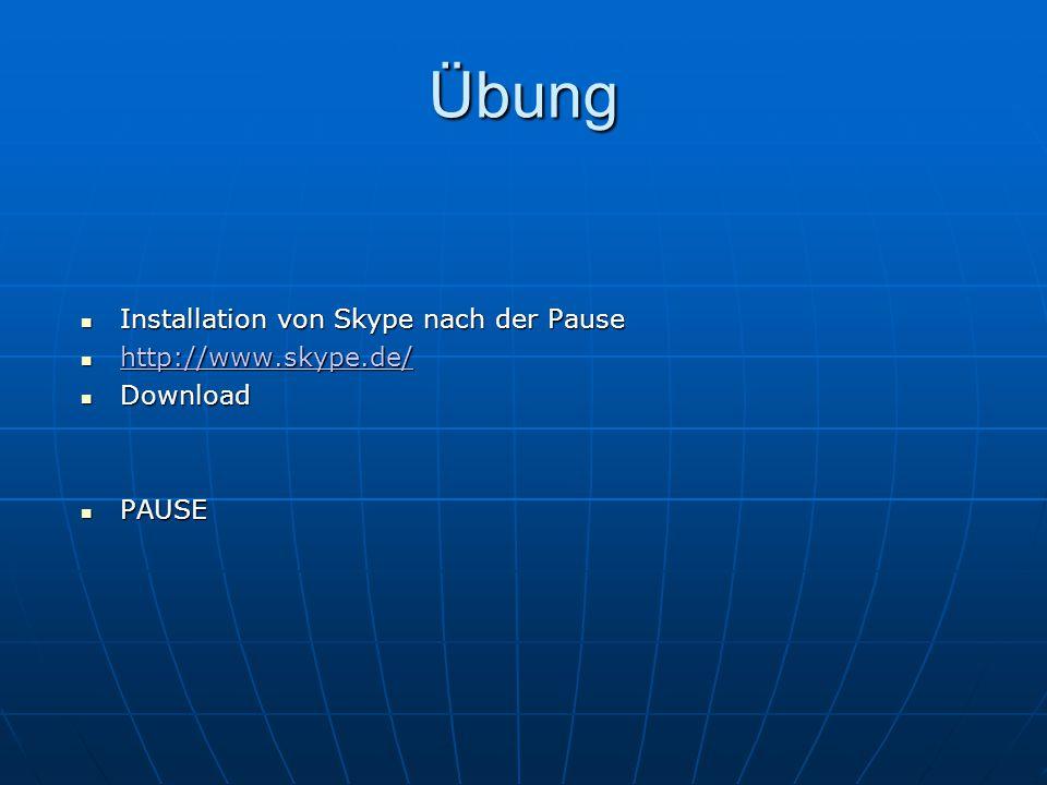 Übung Installation von Skype nach der Pause http://www.skype.de/