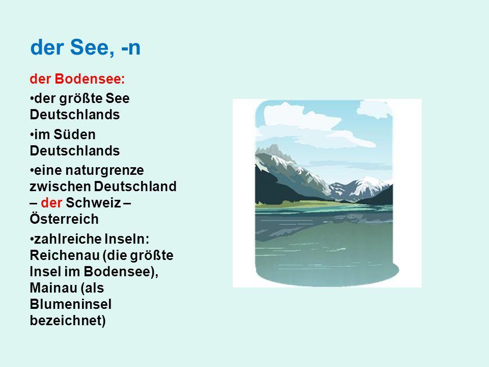 der See, -n der Bodensee: der größte See Deutschlands