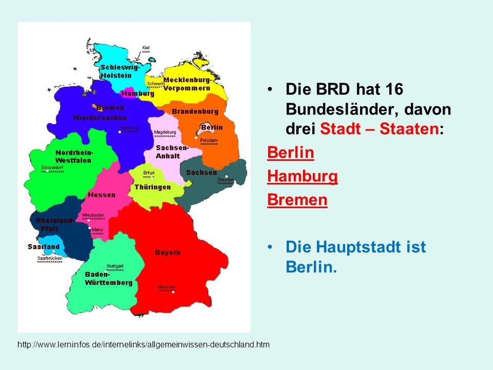 Die BRD hat 16 Bundesländer, davon drei Stadt – Staaten: